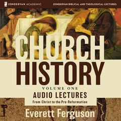 Church History, Volume One: Audio Lectures: From Christ to the Pre-Reformation Audiobook, by Everett Ferguson