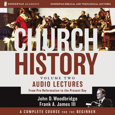 Church History, Volume Two: Audio Lectures: From Pre-Reformation to the Present Day Audiobook, by John  D. Woodbridge