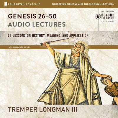 Genesis 26-50: Audio Lectures: Lessons on History, Meaning, and Application Audiobook, by Tremper Longman
