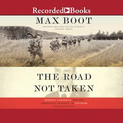 The Road Not Taken: Edward Lansdale and the American Tragedy in Vietnam Audiobook, by Max Boot