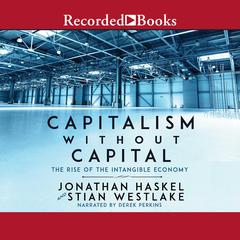 Capitalism Without Capital: The Rise of the Intangible Economy Audiobook, by Jonathan Haskel, Stian Westlake