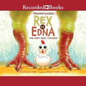 Tyrannosaurus Rex vs. Edna the Very First Chicken Audiobook, by Douglas Rees