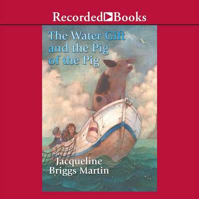 The Water Gift and the Pig of the Pig Audiobook, by Jacqueline  Briggs Martin