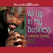 All Up in My Business Audiobook, by Lutishia Lovely