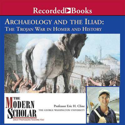 Archaeology and the Iliad: The Trojan War in Homer and History Audiobook, by Eric Cline