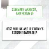 Summary, Analysis, and Review of Jocko Willink and Leif Babins Extreme Ownership Audiobook, by Start Publishing Notes