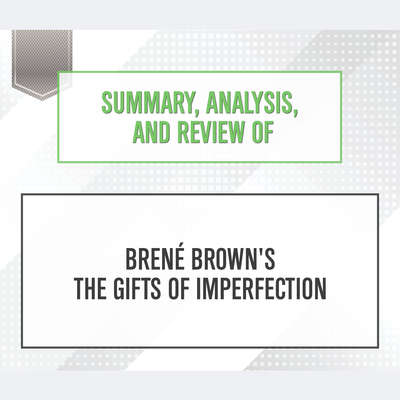 Summary, Analysis, and Review of Brene Browns The Gifts of Imperfection Audiobook, by Start Publishing Notes