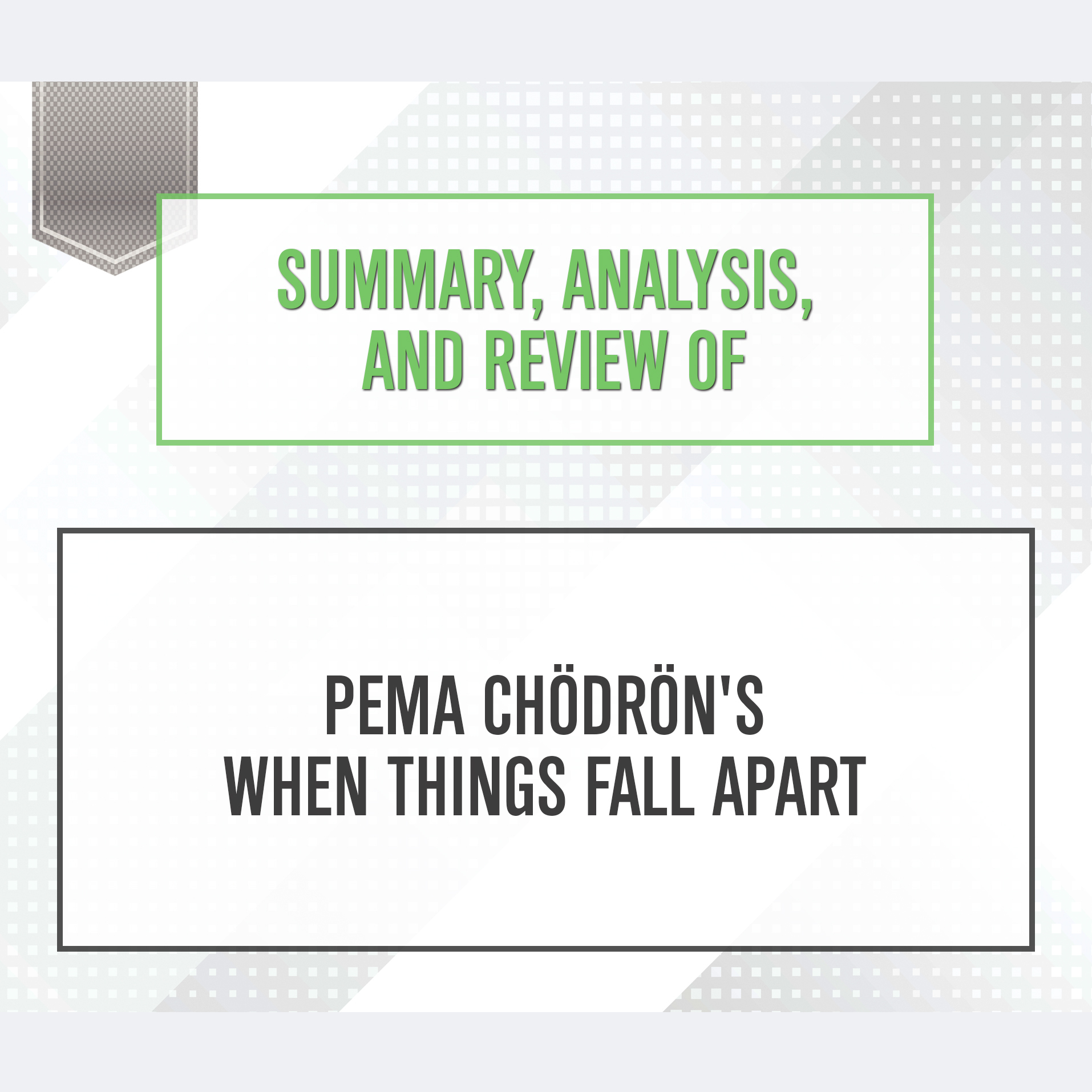 Summary, Analysis, And Review Of Pema Chodron's When