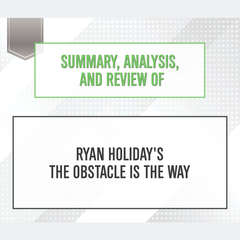 Summary, Analysis, and Review of Ryan Holidays The Obstacle Is the Way Audiobook, by Start Publishing Notes