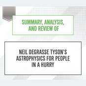 Summary, Analysis, and Review of Neil deGrasse Tysons Astrophysics for People in a Hurry Audiobook, by Start Publishing Notes