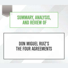 Summary, Analysis, and Review of Don Miguel Ruizs The Four Agreements Audiobook, by Start Publishing Notes