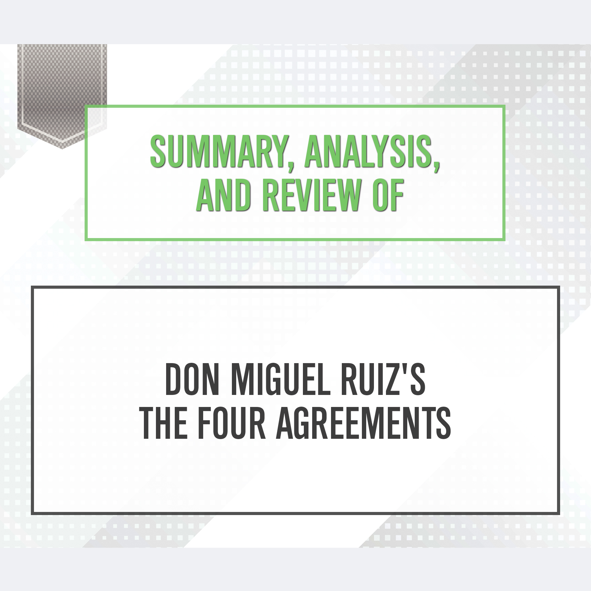 Printable Summary, Analysis, and Review of Don Miguel Ruiz's The Four Agreements Audiobook Cover Art