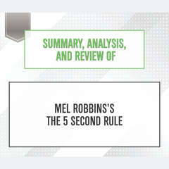 Summary, Analysis, and Review of Mel Robbinss The 5 Second Rule Audiobook, by Start Publishing Notes