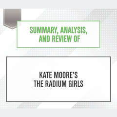 Summary, Analysis, and Review of Kate Moores The Radium Girls Audiobook, by Start Publishing Notes