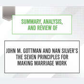 Summary, Analysis, and Review of John M. Gottman and Nan Silvers The Seven Principles for Making Marriage Work Audiobook, by Start Publishing Notes