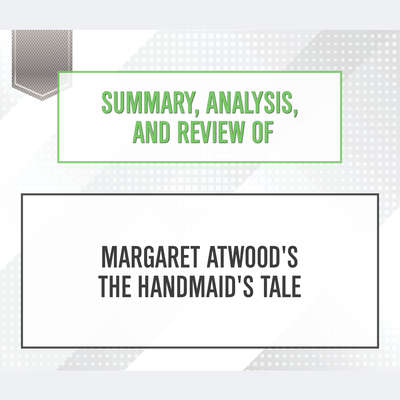 Summary, Analysis, and Review of Margaret Atwoods The Handmaids Tale Audiobook, by Start Publishing Notes
