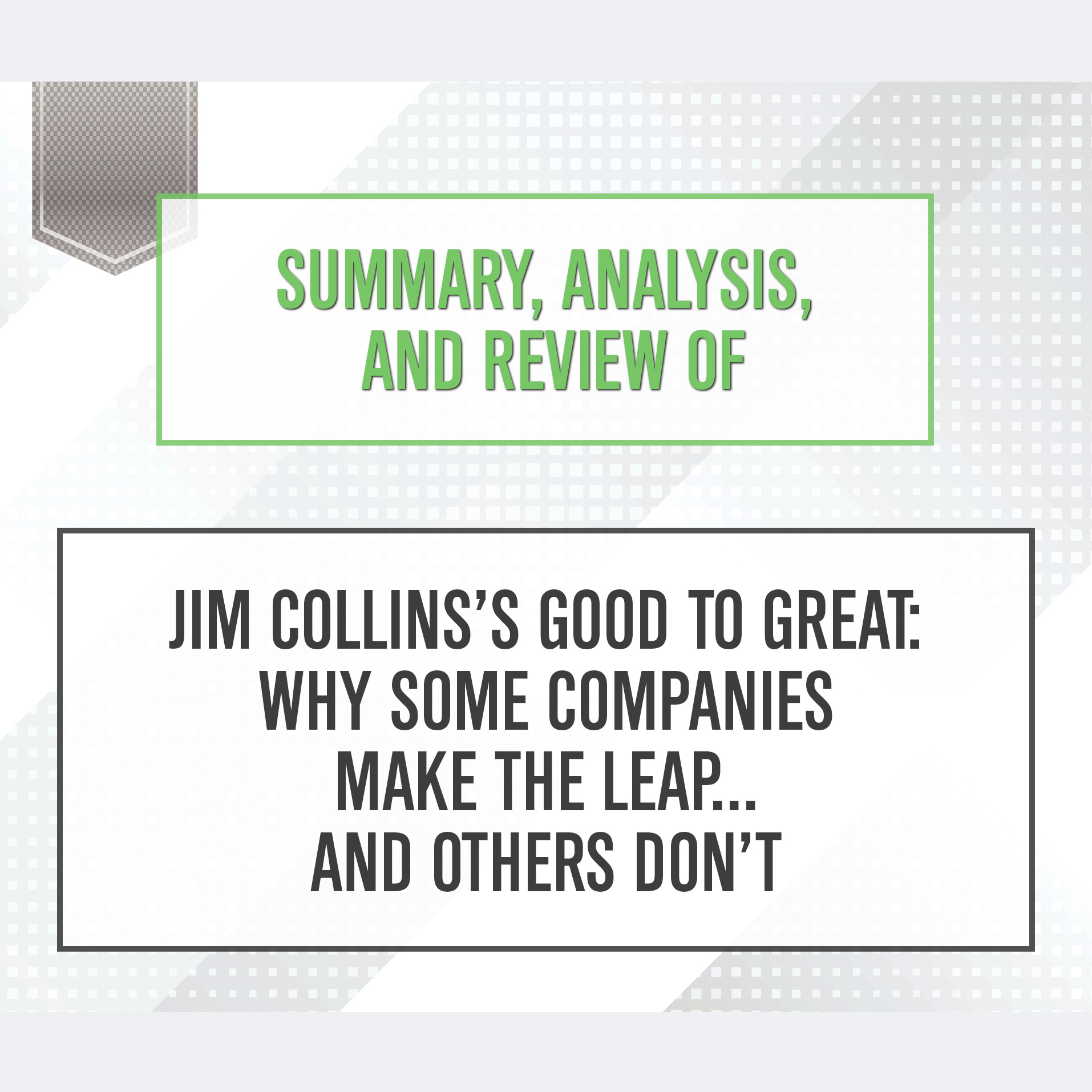Printable Summary, Analysis, and Review of Jim Collins's Good to Great: Why Some Companies Make the Leap...and Others Don't Audiobook Cover Art
