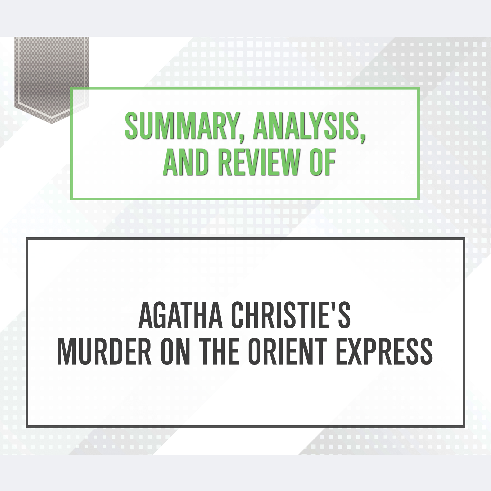 Printable Summary, Analysis, and Review of Agatha Christie's Murder on the Orient Express Audiobook Cover Art