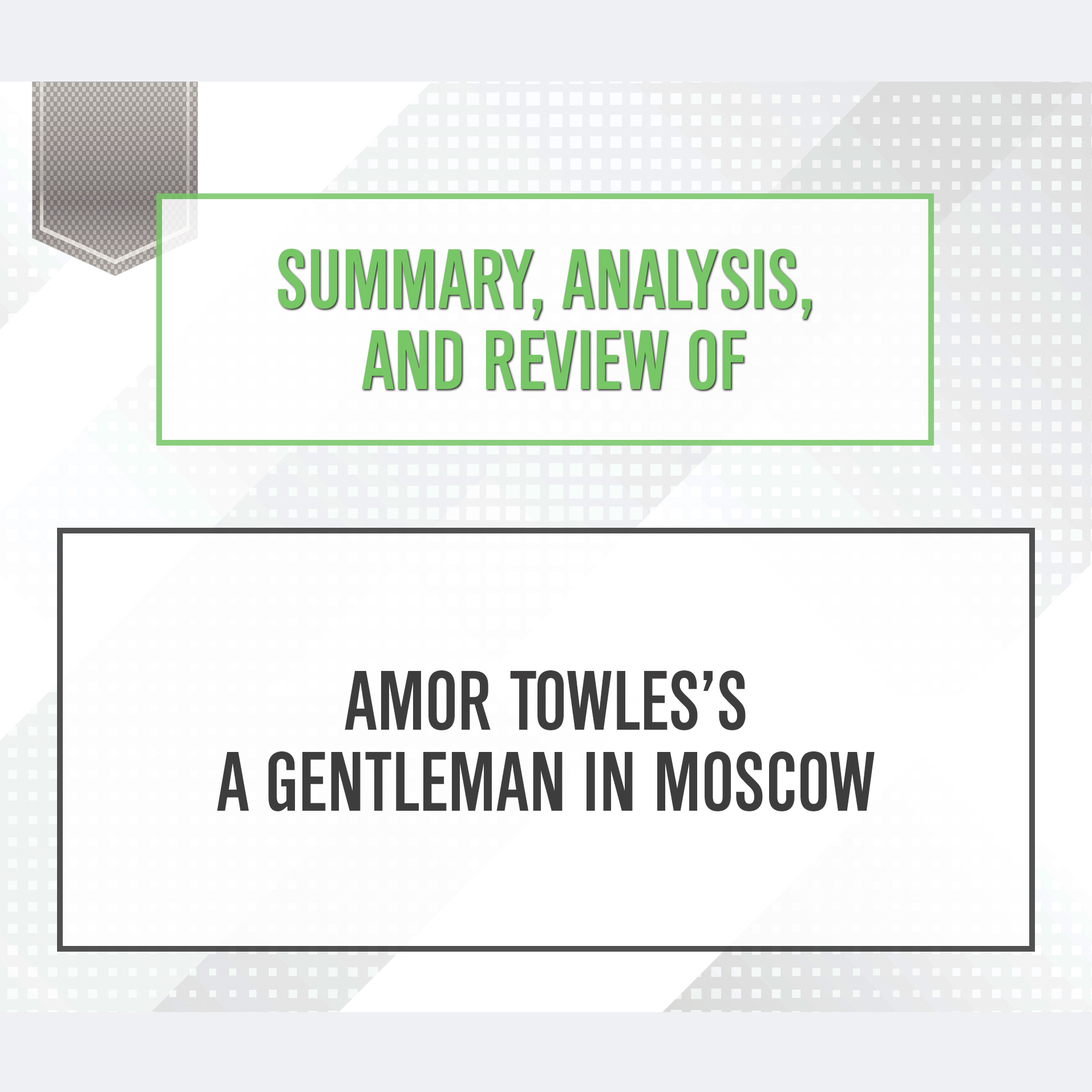 Printable Summary, Analysis, and Review of Amor Towles's A Gentleman in Moscow Audiobook Cover Art