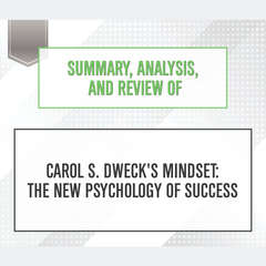 Summary, Analysis, and Review of Carol S. Dwecks Mindset : The New Psychology of Success Audiobook, by Start Publishing Notes