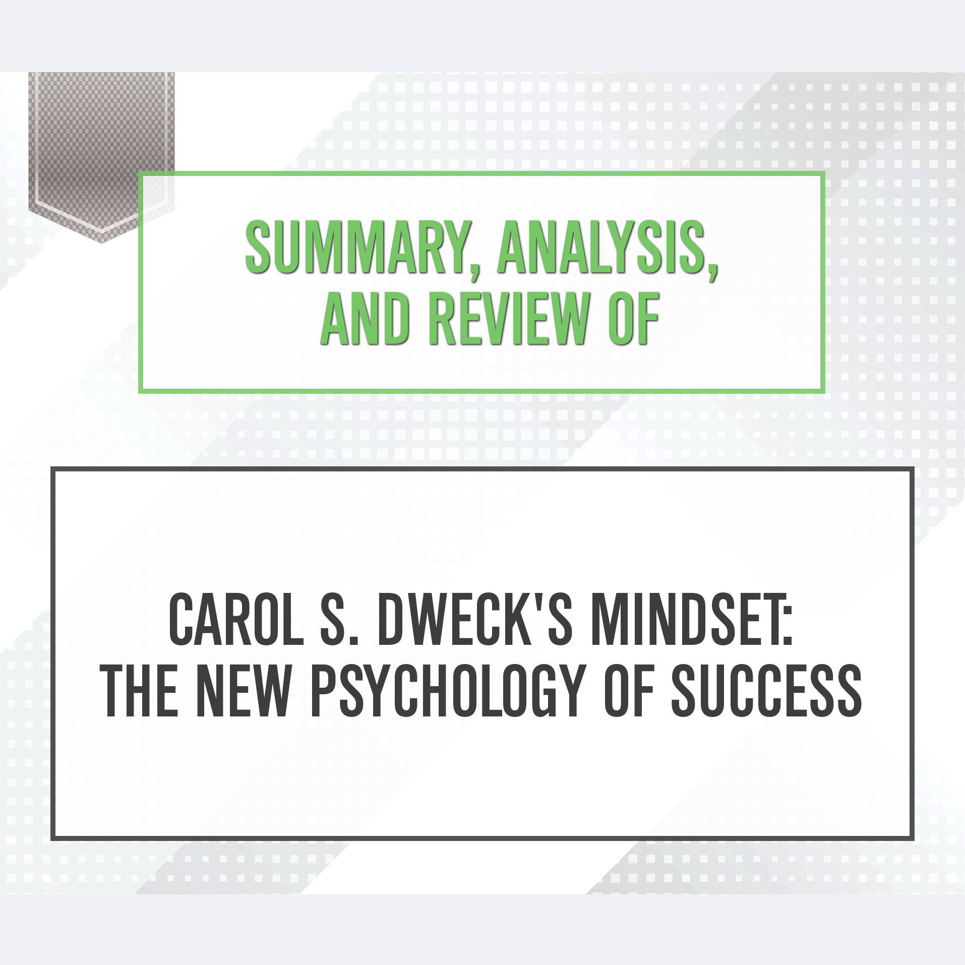 Printable Summary, Analysis, and Review of Carol S. Dweck's Mindset : The New Psychology of Success Audiobook Cover Art