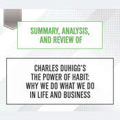 Summary, Analysis, and Review of Charles Duhiggs The Power of Habit: Why We Do What We Do in Life and Business Audiobook, by Start Publishing Notes
