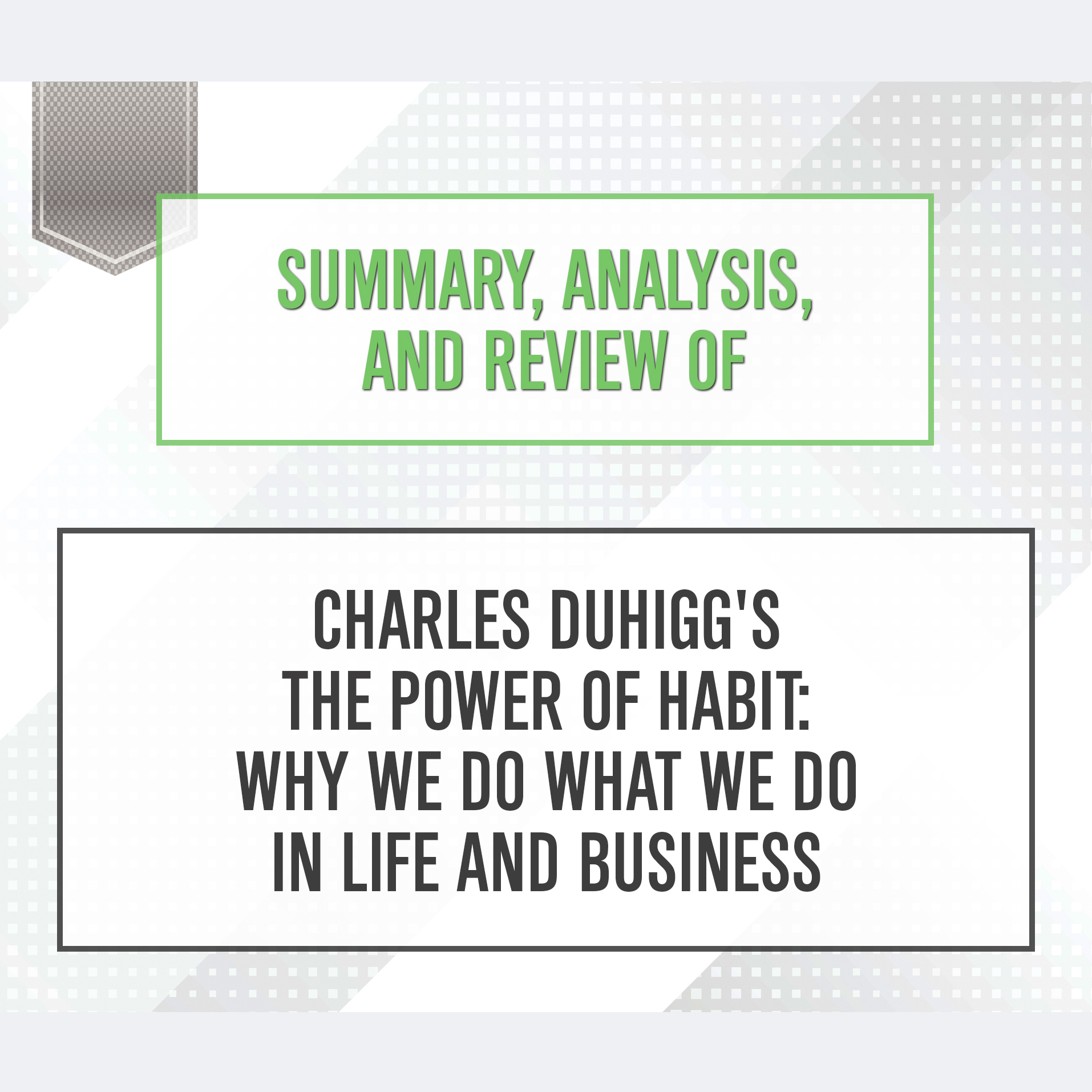 Printable Summary, Analysis, and Review of Charles Duhigg's The Power of Habit: Why We Do What We Do in Life and Business Audiobook Cover Art
