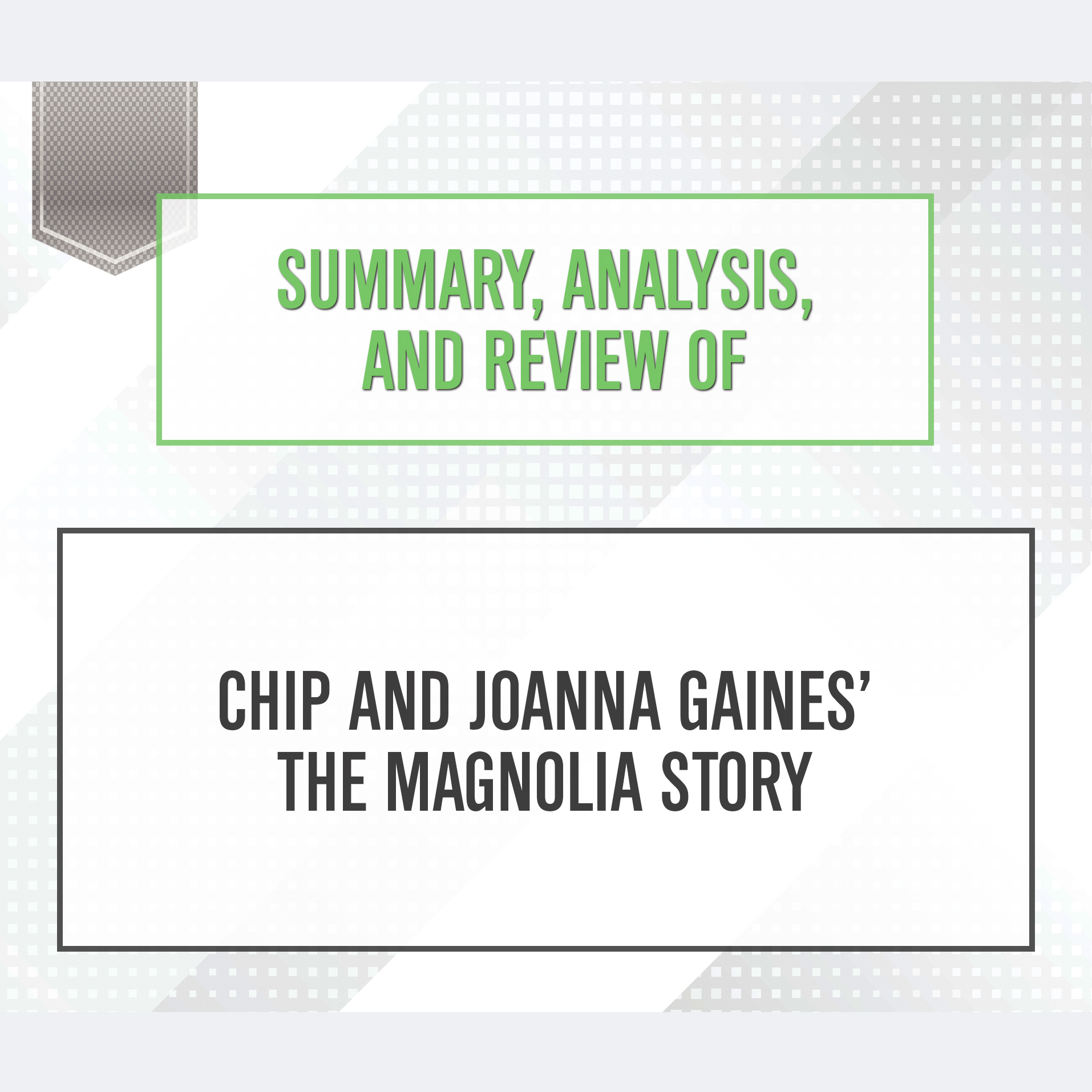 Printable Summary, Analysis, and Review of Chip and Joanna Gaines' The Magnolia Story Audiobook Cover Art
