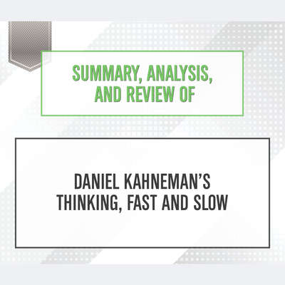 Summary, Analysis, and Review of Daniel Kahneman's Thinking, Fast and Slow Audiobook, by