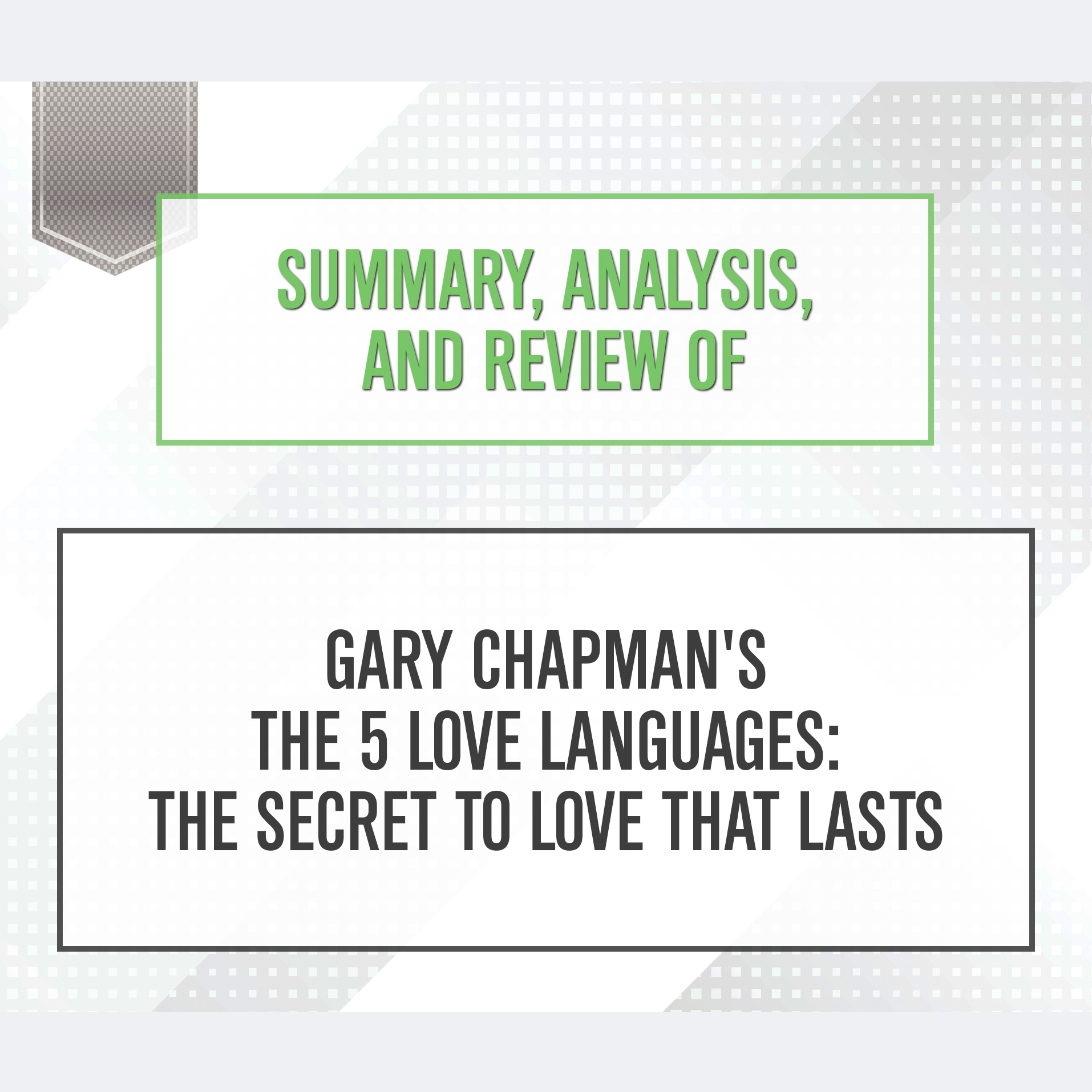 Printable Summary, Analysis, and Review of Gary Chapman's The 5 Love Languages: The Secret to Love that Lasts Audiobook Cover Art