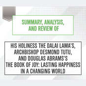 Summary, Analysis, and Review of His Holiness the Dalai Lamas, Archbishop Desmond Tutu, and Douglas Abramss The Book of Joy: Lasting Happiness in a Changing World Audiobook, by Start Publishing Notes