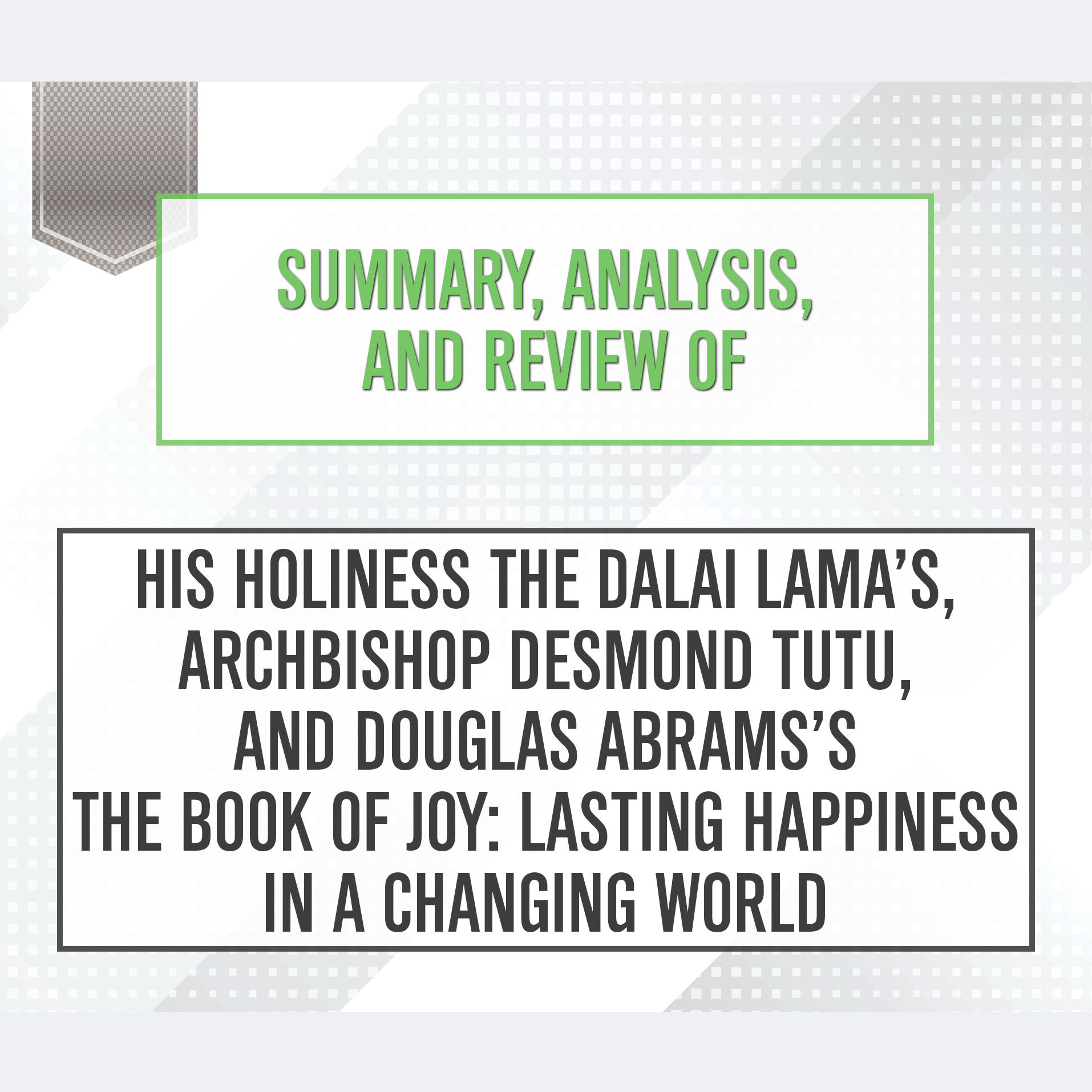 Printable Summary, Analysis, and Review of His Holiness the Dalai Lama's, Archbishop Desmond Tutu, and Douglas Abrams's The Book of Joy: Lasting Happiness in a Changing World Audiobook Cover Art