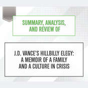 Summary, Analysis, and Review of J.D. Vances Hillbilly Elegy: A Memoir of a Family and a Culture in Crisis Audiobook, by Start Publishing Notes