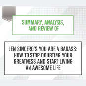 Summary, Analysis, and Review of Jen Sinceros You Are a Badass: How to Stop Doubting Your Greatness and Start Living an Awesome Life Audiobook, by Start Publishing Notes|