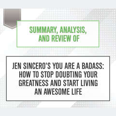 Summary, Analysis, and Review of Jen Sinceros You Are a Badass: How to Stop Doubting Your Greatness and Start Living an Awesome Life Audiobook, by Start Publishing Notes