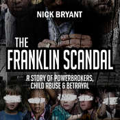 The Franklin Scandal: A Story of Powerbrokers, Child Abuse & Betrayal Audiobook, by Nick Bryant