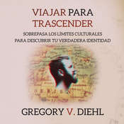 Viajar Para Trascender [Travel As Transformation]: Sobrepasa los Limites Culturales para Descubrir Tu Verdadera Identidad [Conquer the Limits of Culture to Discover Your Own Identity] Audiobook, by Gregory V. Diehl