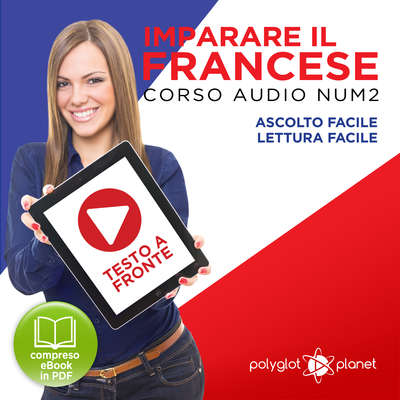 Imparare il Francese: Lettura Facile - Ascolto Facile - Testo a Fronte: Francese Corso Audio Num. 2 [Learn French: Easy Reading - Easy Audio] Audiobook, by Polyglot Planet