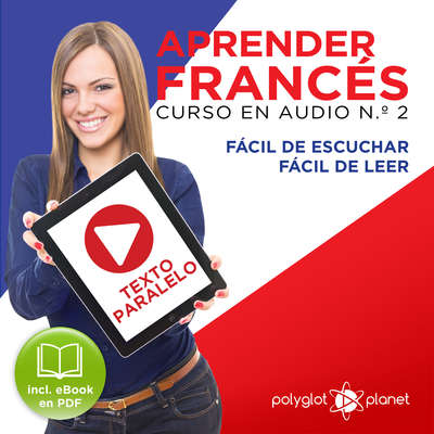Aprender Francés - Texto Paralelo Curso en Audio, No. 2 - Fácil de Leer - Fácil de Escuchar [Learn French - Parallel Text Audio Course No. 2] Audiobook, by Polyglot Planet