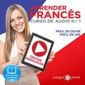 Aprender Francês - Textos Paralelos - Fácil de ouvir - Fácil de ler CURSO DE ÁUDIO DE FRANCÊS N.o 1 - Aprender Francês - Aprenda com Áudio  Audiobook, by Polyglot Planet