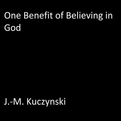 One Benefit of Believing in God  Audiobook, by J.-M. Kuczynski