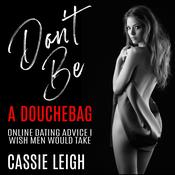Dont Be a Douchebag: Online Dating Advice I Wish Men Would Take Audiobook, by Cassie Leigh