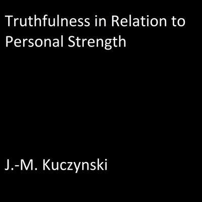 Truthfulness in Relation to Personal Strength  Audiobook, by J.-M. Kuczynski