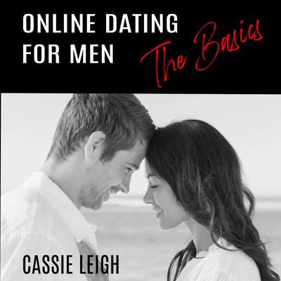 Online Dating for Men: The Basics Audiobook, by Cassie Leigh