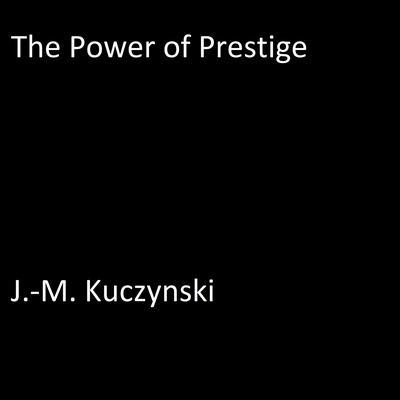 The Power of Prestige Audiobook, by J.-M. Kuczynski
