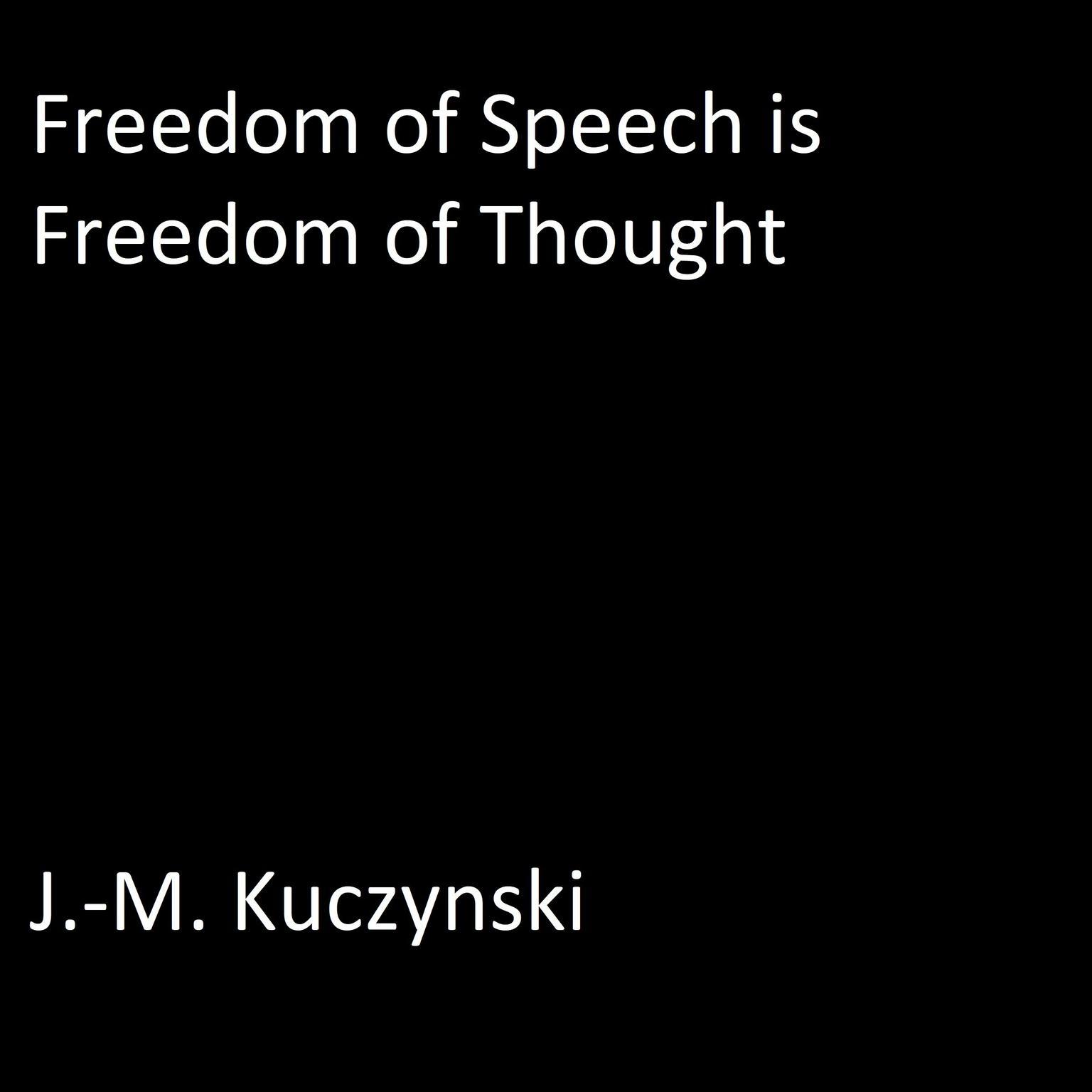 Freedom of Speech is Freedom of Thought Audiobook, by J. M. Kuczynski