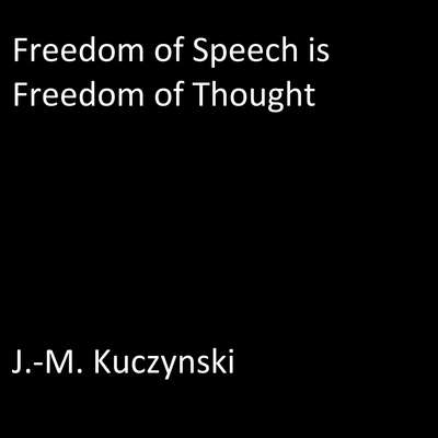 Freedom of Speech is Freedom of Thought Audiobook, by J.-M. Kuczynski