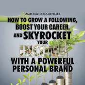 Personal Brand: How to Grow a Following, Boost your Career, and Skyrocket Your Income With a Powerful Personal Brand Audiobook, by James David Rockefeller