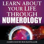 Learn About Your Life Through Numerology Audiobook, by James David Rockefeller