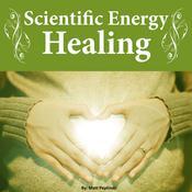 Scientific Energy Healing: The Ultimate Reiki Course Audiobook, by Matt Peplinski